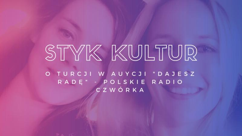 styk kultur e1534255649532 Styk Kultur o Turcji w poranku Polskiego Radia RDC (Radio dla Ciebie)