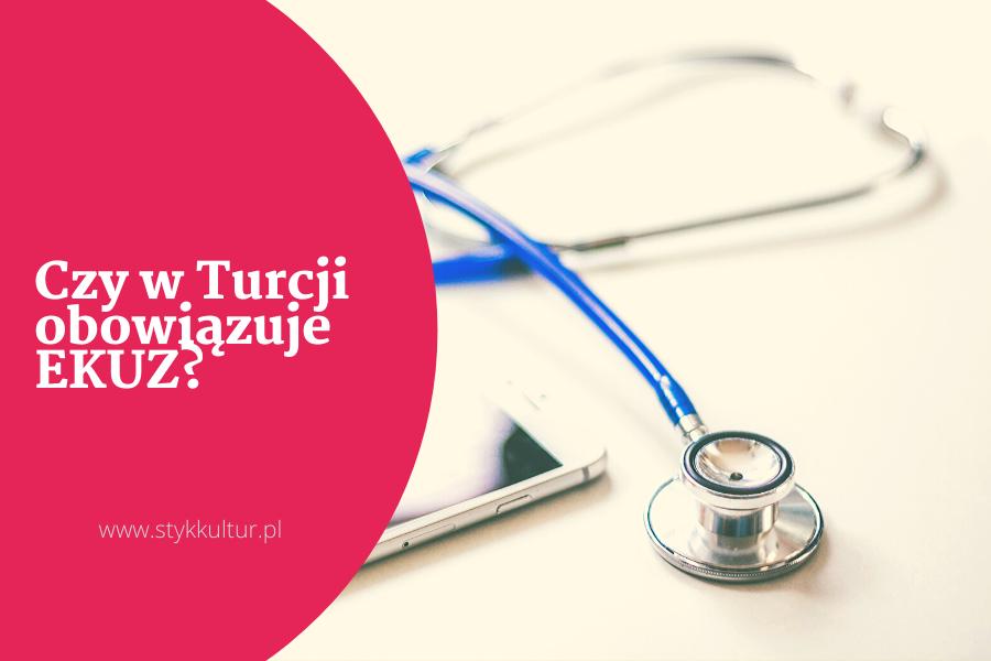 Czy w Turcji obowiazuje EKUZ Informacje praktyczne